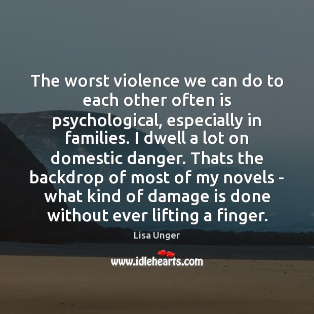 The worst violence we can do to each other often is psychological, Image