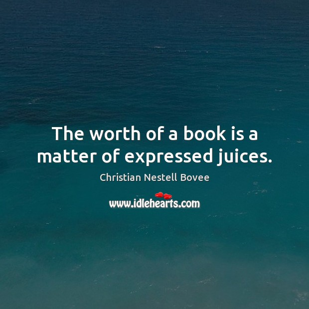 The worth of a book is a matter of expressed juices. Image