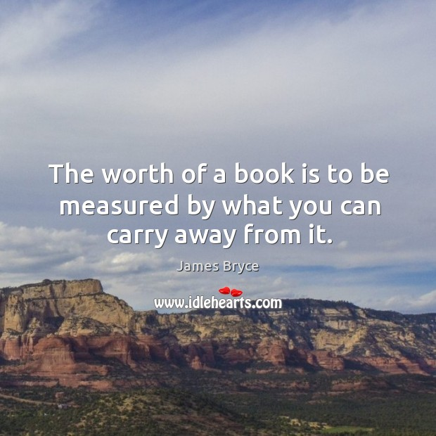 Image, The worth of a book is to be measured by what you can carry away from it.