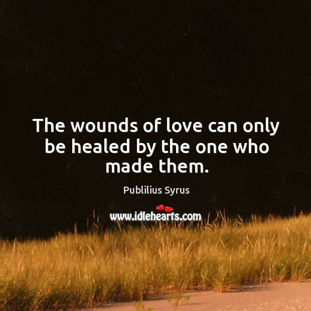 The wounds of love can only be healed by the one who made them. Image