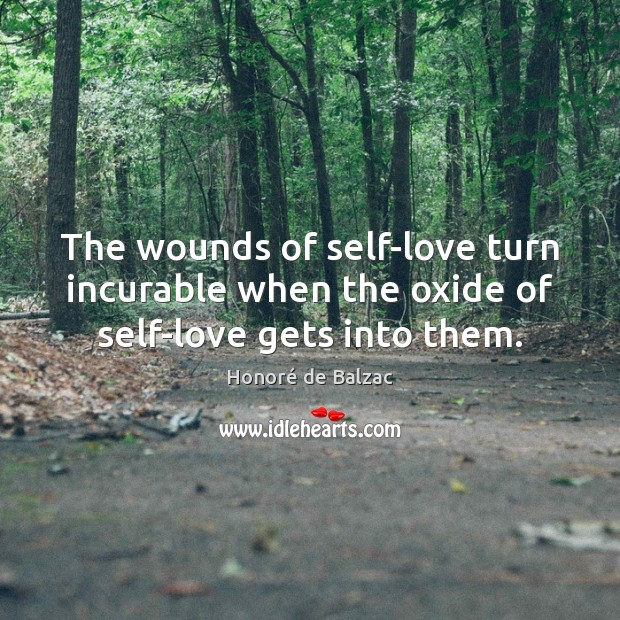 Image, The wounds of self-love turn incurable when the oxide of self-love gets into them.
