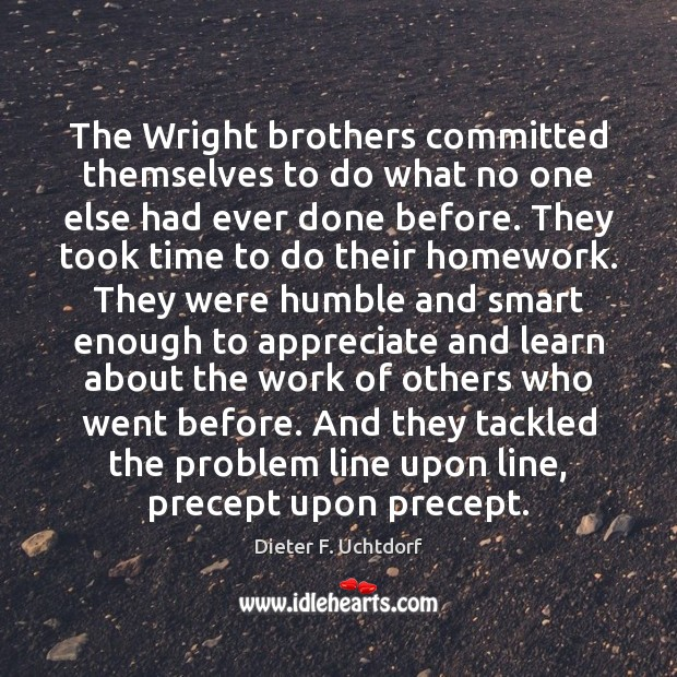 The Wright brothers committed themselves to do what no one else had Dieter F. Uchtdorf Picture Quote