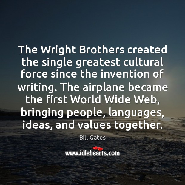 The Wright Brothers created the single greatest cultural force since the invention Image