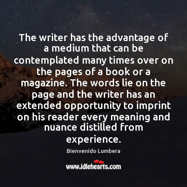 The writer has the advantage of a medium that can be contemplated Image