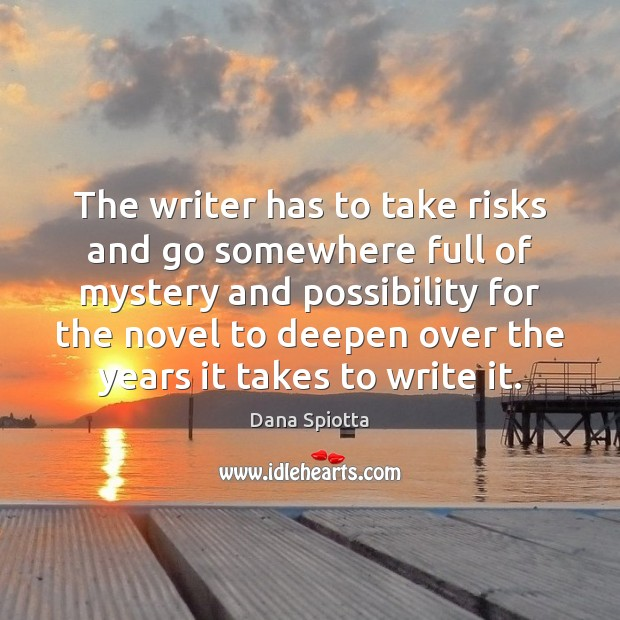 The writer has to take risks and go somewhere full of mystery Image