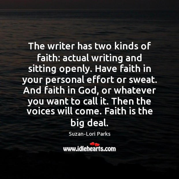 The writer has two kinds of faith: actual writing and sitting openly. Faith Quotes Image