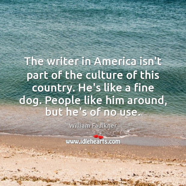 The writer in America isn't part of the culture of this country. William Faulkner Picture Quote