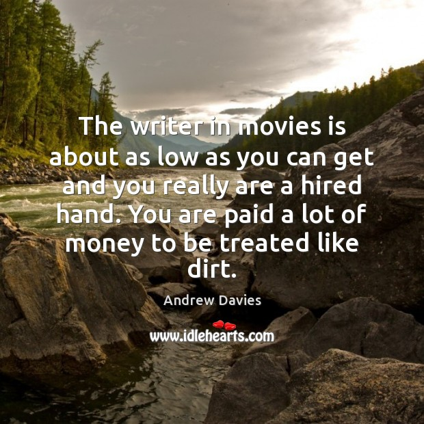 The writer in movies is about as low as you can get Image