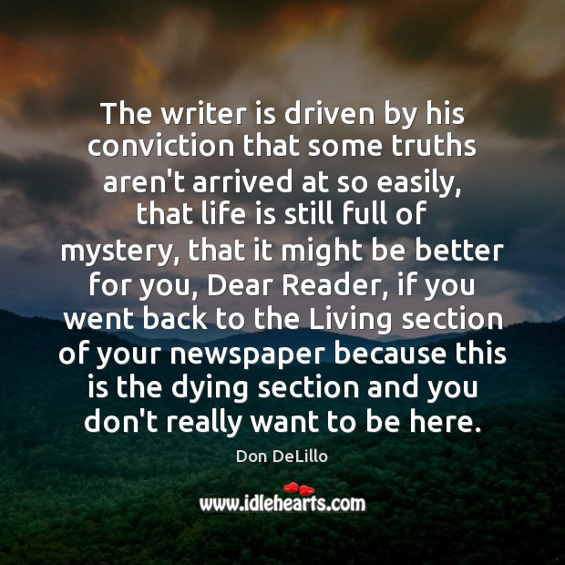 The writer is driven by his conviction that some truths aren't arrived Don DeLillo Picture Quote