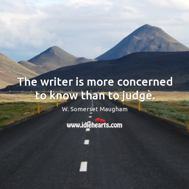 The writer is more concerned to know than to judge. Image
