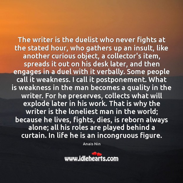 Image, The writer is the duelist who never fights at the stated hour,
