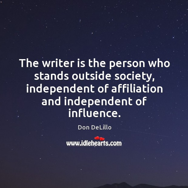 Image, The writer is the person who stands outside society, independent of affiliation and independent of influence.