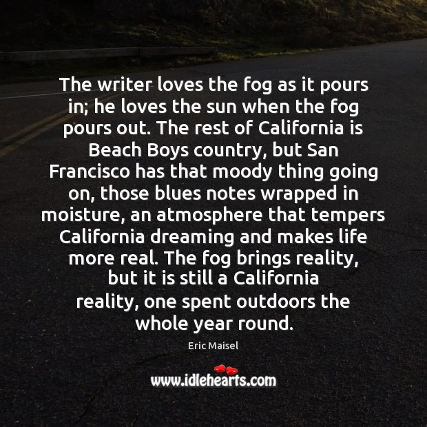 The writer loves the fog as it pours in; he loves the Image