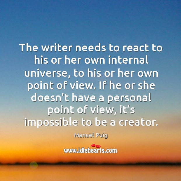 The writer needs to react to his or her own internal universe Image