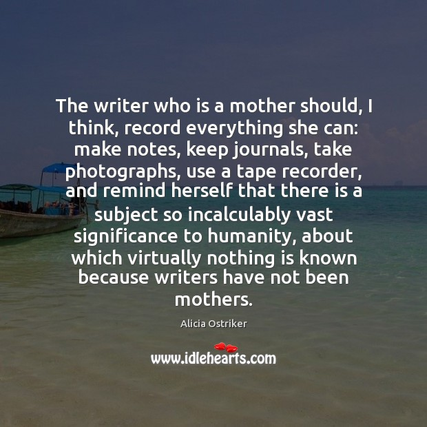 Image, The writer who is a mother should, I think, record everything she