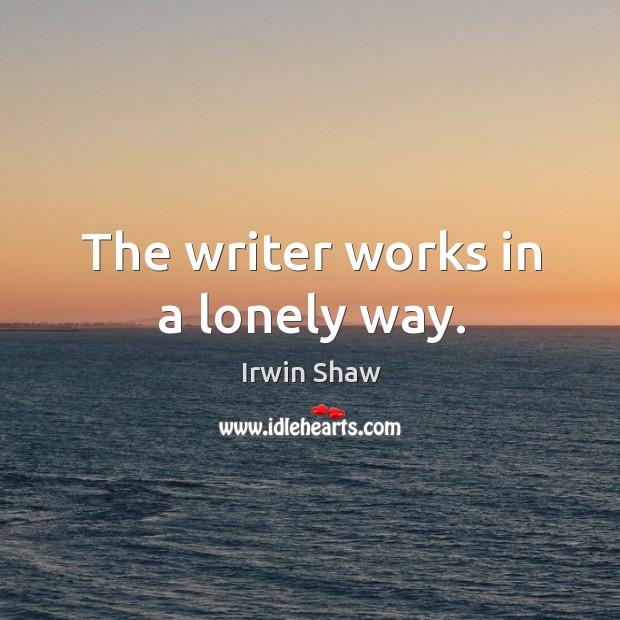 Image, The writer works in a lonely way.