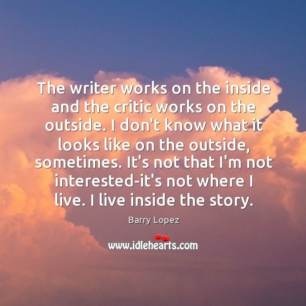 The writer works on the inside and the critic works on the Image
