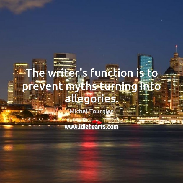 Image, The writer's function is to prevent myths turning into allegories.