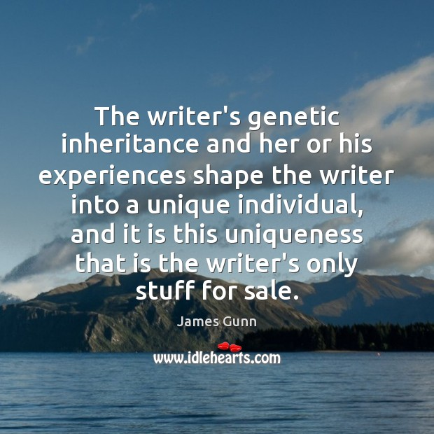 The writer's genetic inheritance and her or his experiences shape the writer James Gunn Picture Quote