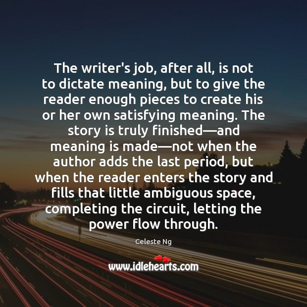 The writer's job, after all, is not to dictate meaning, but to Image