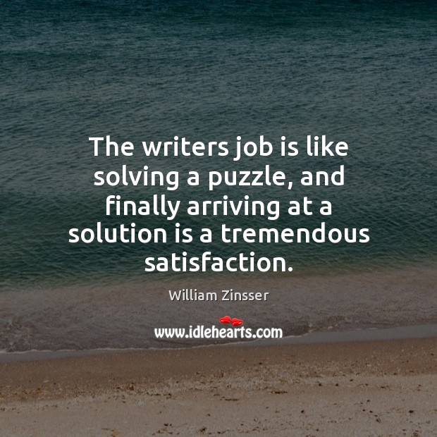 The writers job is like solving a puzzle, and finally arriving at Solution Quotes Image
