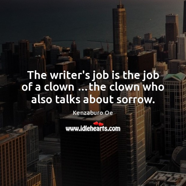 Image, The writer's job is the job of a clown …the clown who also talks about sorrow.