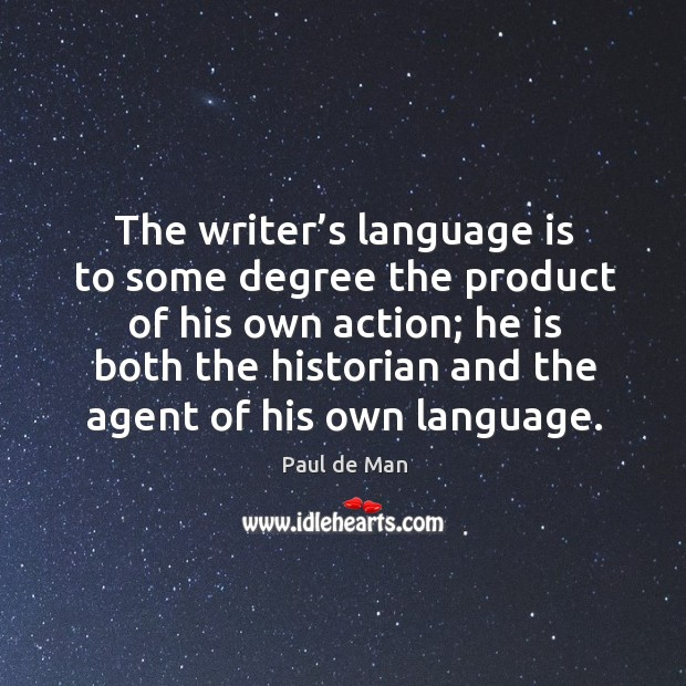 The writer's language is to some degree the product of his own action Image