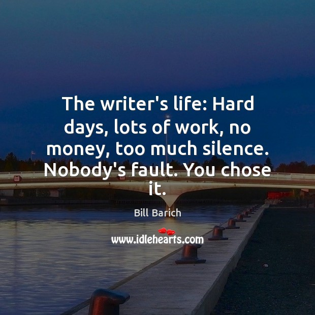 Image, The writer's life: Hard days, lots of work, no money, too much