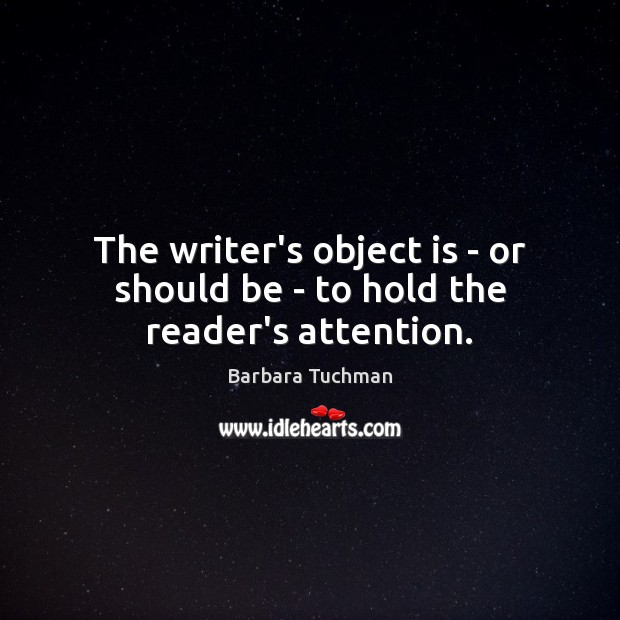 The writer's object is – or should be – to hold the reader's attention. Image