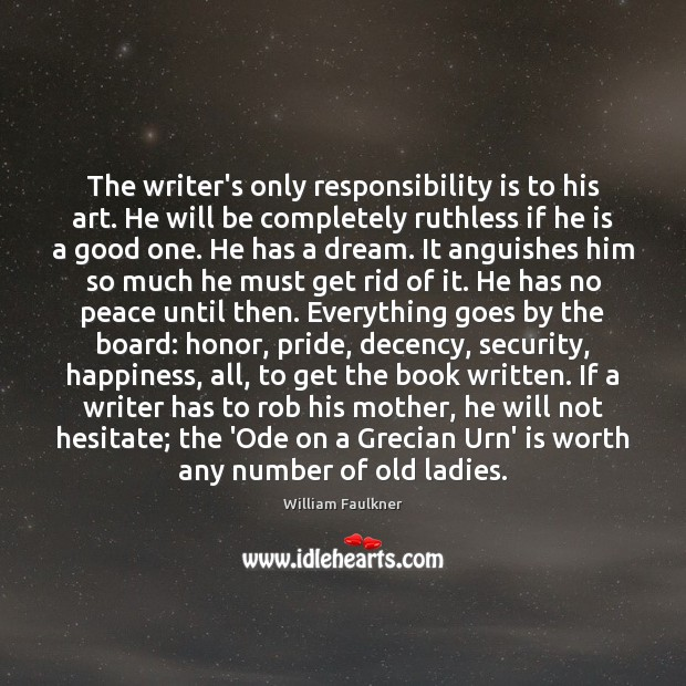 The writer's only responsibility is to his art. He will be completely William Faulkner Picture Quote