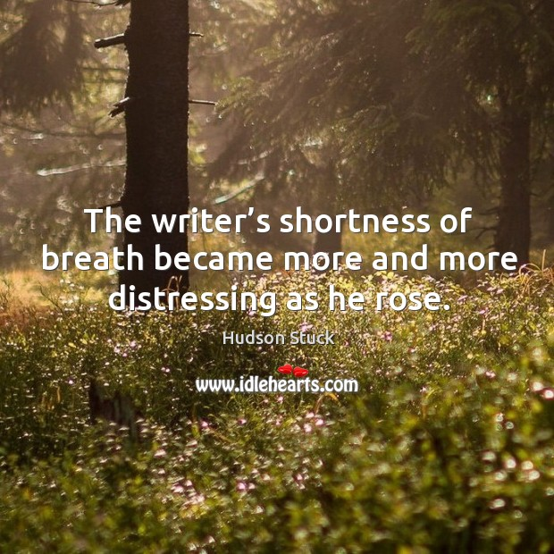 The writer's shortness of breath became more and more distressing as he rose. Image