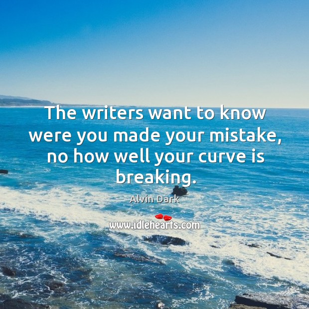 The writers want to know were you made your mistake, no how well your curve is breaking. Image