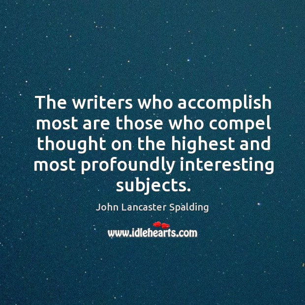Image, The writers who accomplish most are those who compel thought on the