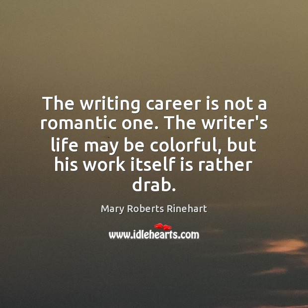 The writing career is not a romantic one. The writer's life may Image