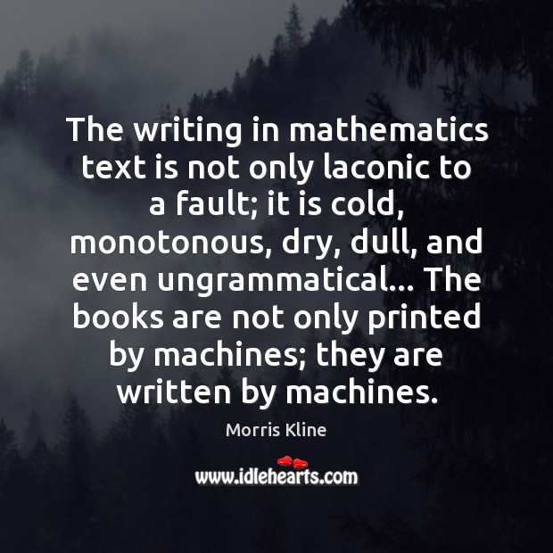 The writing in mathematics text is not only laconic to a fault; Books Quotes Image