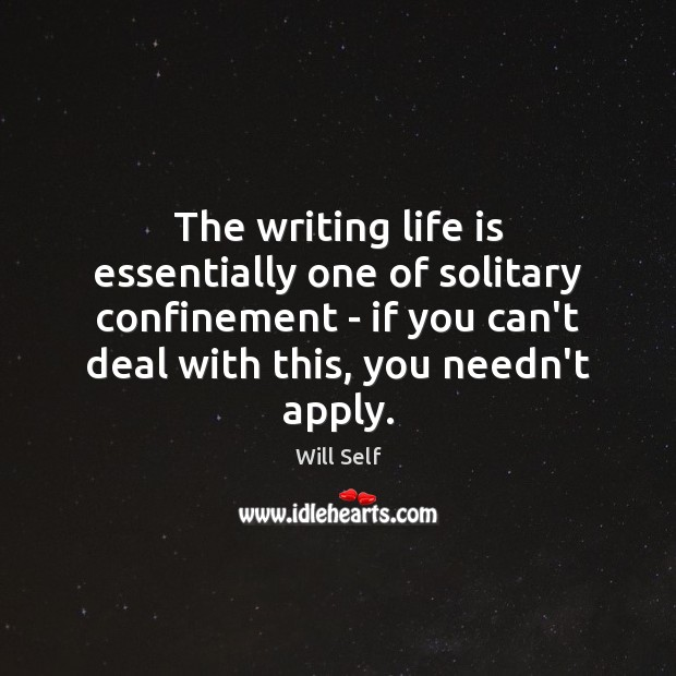 The writing life is essentially one of solitary confinement – if you Image
