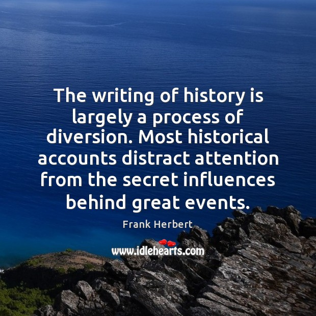 The writing of history is largely a process of diversion. Most historical Image