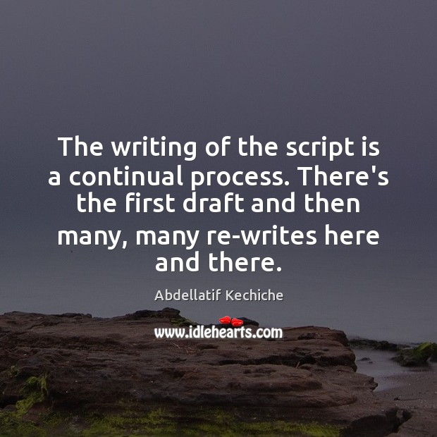 Image, The writing of the script is a continual process. There's the first
