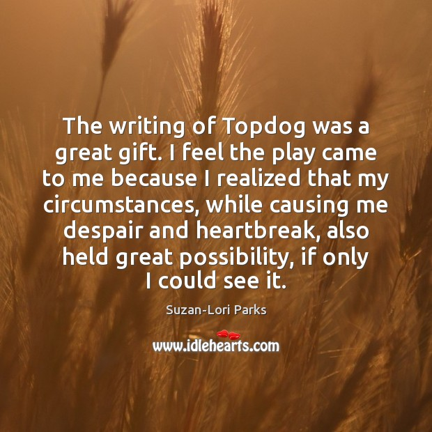 Image, The writing of Topdog was a great gift. I feel the play