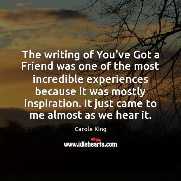The writing of You've Got a Friend was one of the most Image