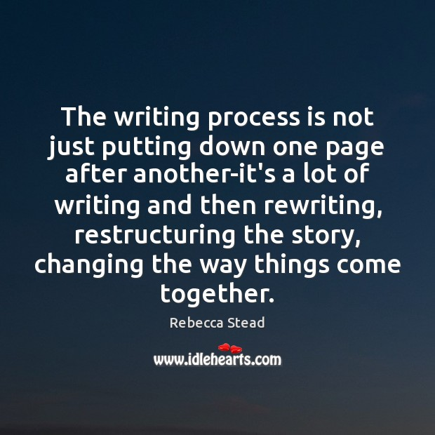 The writing process is not just putting down one page after another-it's Image