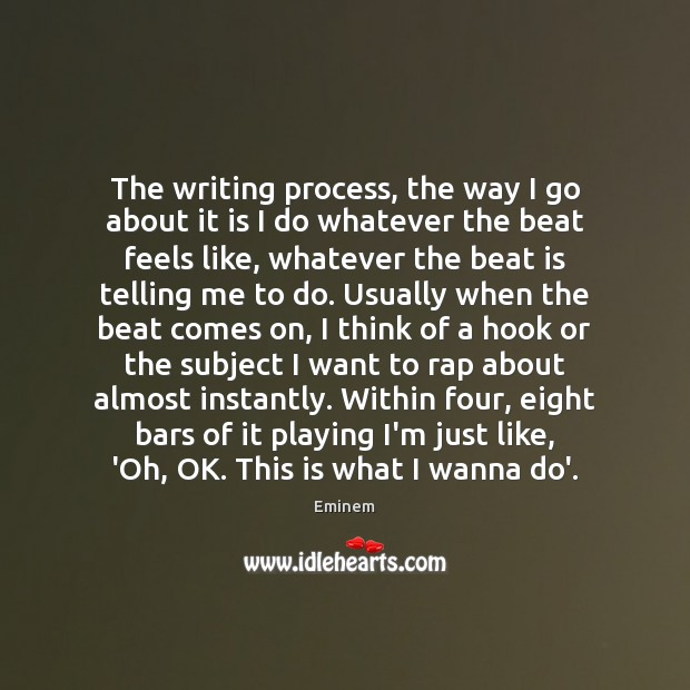 Image, The writing process, the way I go about it is I do