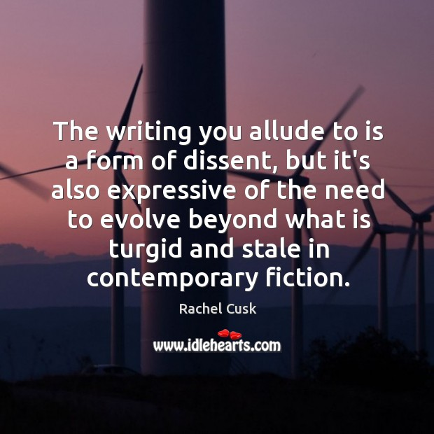 The writing you allude to is a form of dissent, but it's Rachel Cusk Picture Quote