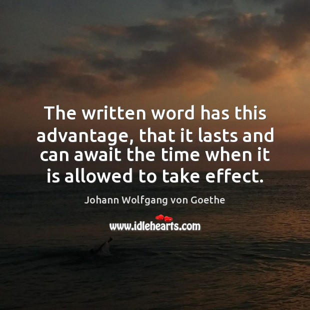 Image, The written word has this advantage, that it lasts and can await