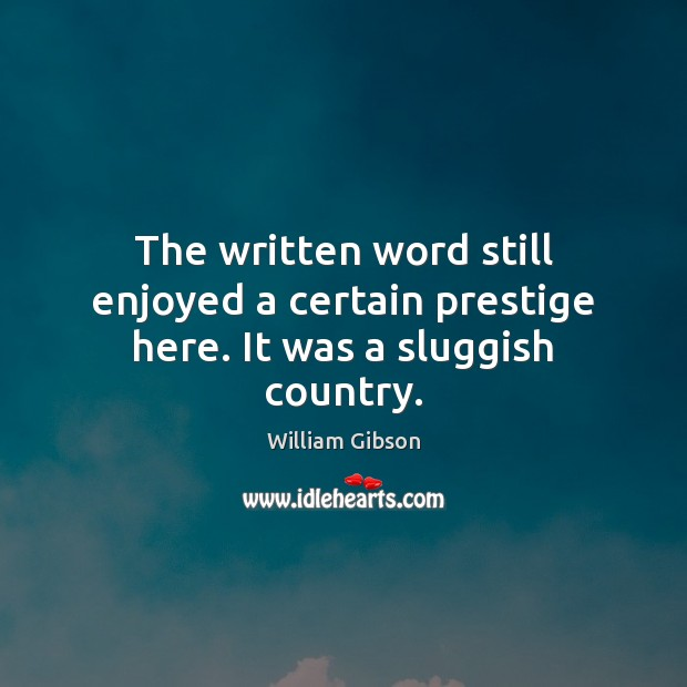 The written word still enjoyed a certain prestige here. It was a sluggish country. Image