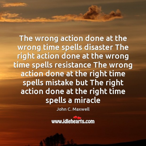 The wrong action done at the wrong time spells disaster The right Image