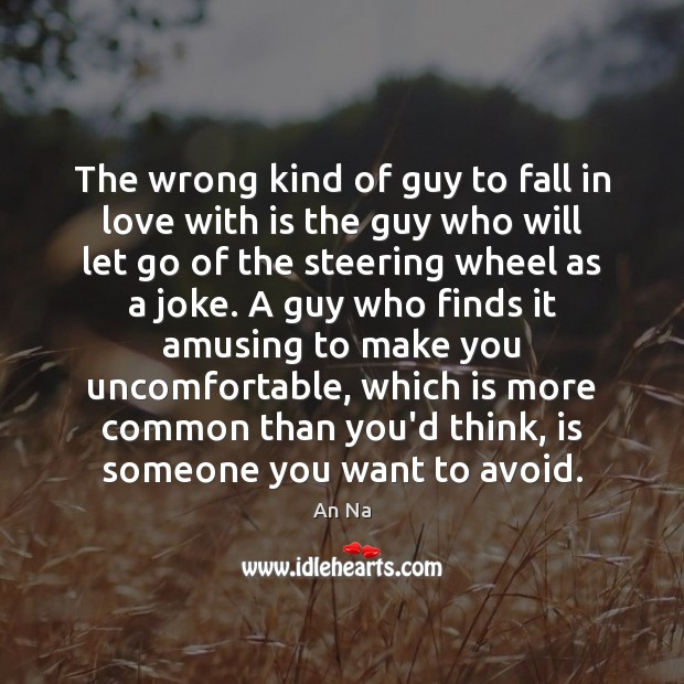 The wrong kind of guy to fall in love with is the Let Go Quotes Image