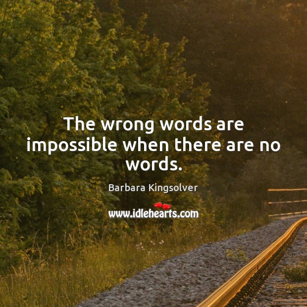 The wrong words are impossible when there are no words. Image