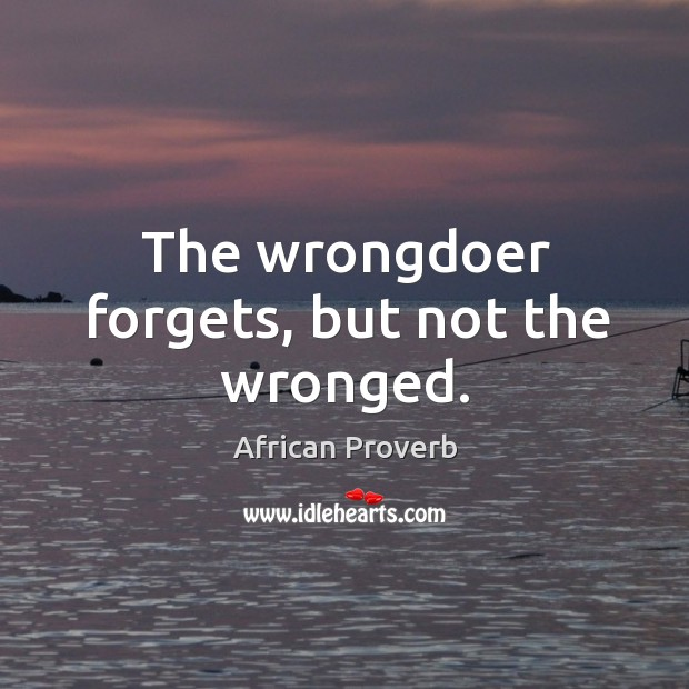 Image, The wrongdoer forgets, but not the wronged.