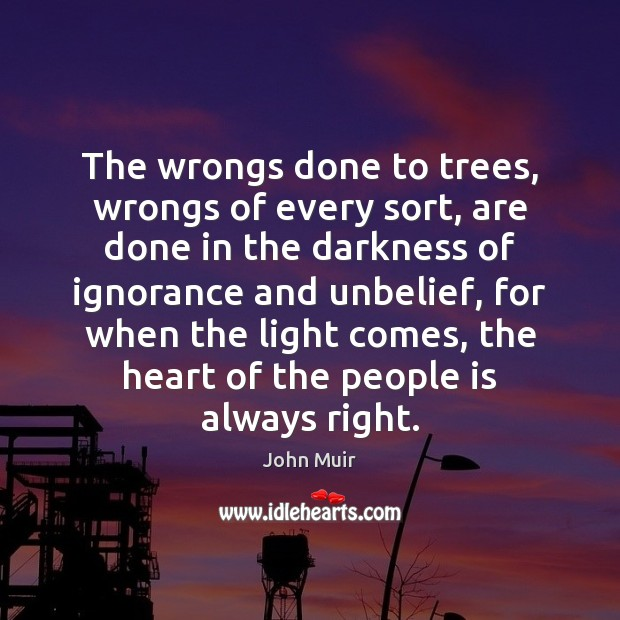 The wrongs done to trees, wrongs of every sort, are done in Image